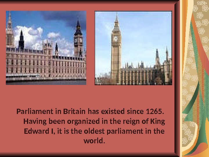 Parliament in Britain has existed since 1265.  Having been organized in the reign of King