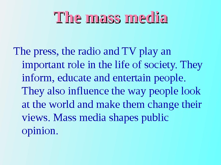 The mass media The press, the radio and TV play an important role in the life