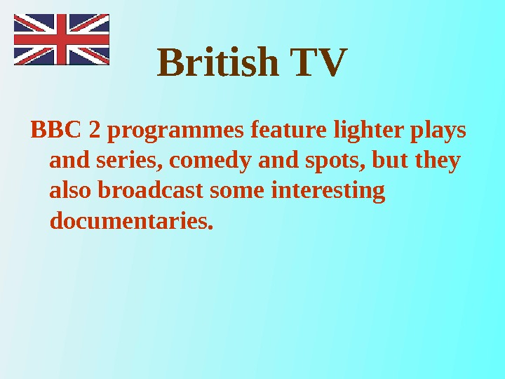 British TV BBC 2 programmes feature lighter plays and series, comedy and spots, but they also