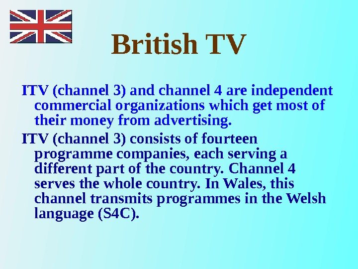 British TV ITV (channel 3) and channel 4 are independent commercial organizations which get most of