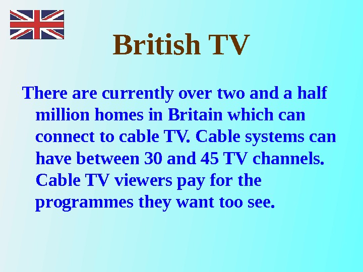 British TV There are currently over two and a half million homes in Britain which can