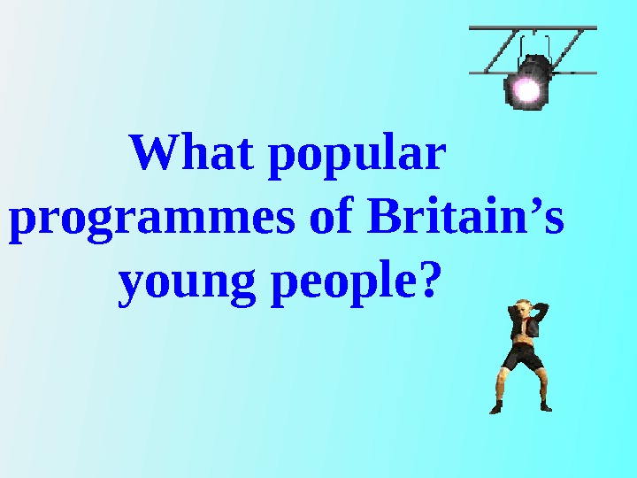 What popular programmes of Britain's young people?