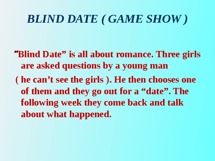 "BLIND DATE ( GAME SHOW ) """" Blind Date"" is all about romance. Three girls are"