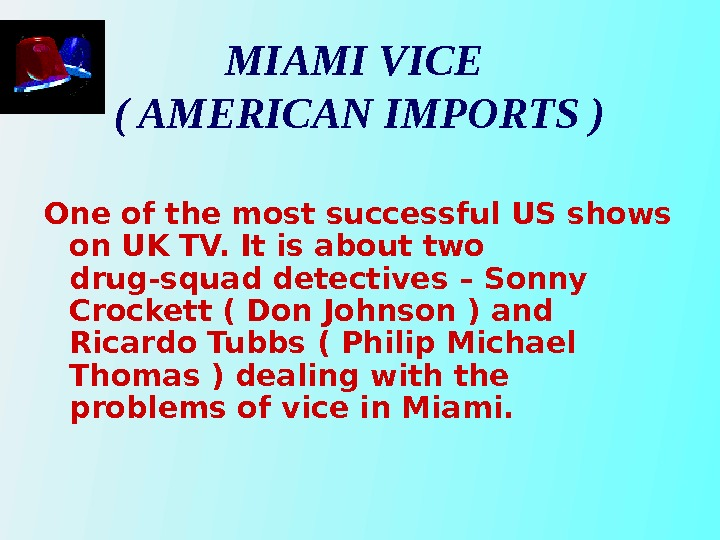 MIAMI VICE ( AMERICAN IMPORTS ) One of the most successful US shows on UK TV.