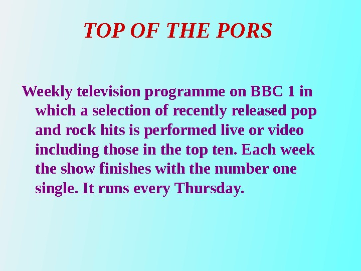 TOP OF THE PORS Weekly television programme on BBC 1 in which a selection of recently
