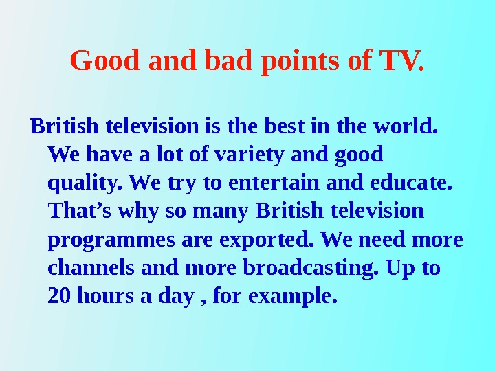 Good and bad points of TV. British television is the best in the world.  We