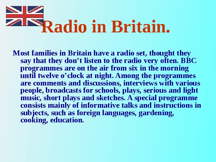 Radio in Britain. Most families in Britain have a radio set, thought they say that they