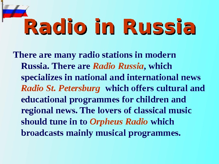Radio in Russia There are many radio stations in modern Russia. There are Radio Russia ,