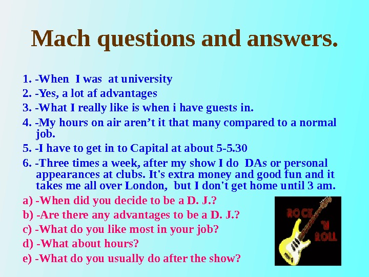 Mach questions and answers. 1. -When I was at university 2. -Yes, a lot af advantages
