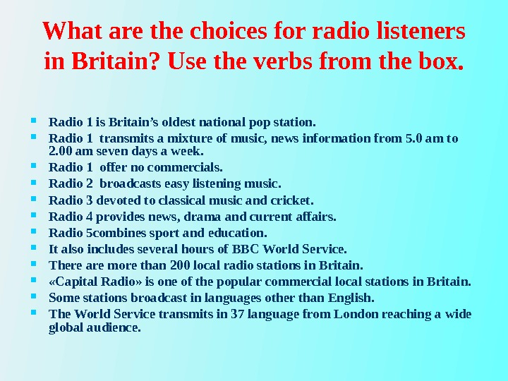 What are the choices for radio listeners in Britain? Use the verbs from the box.