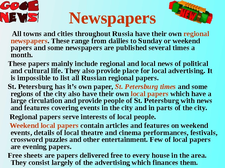 Newspapers  All towns and cities throughout Russia have their own regional  newspapers. These range