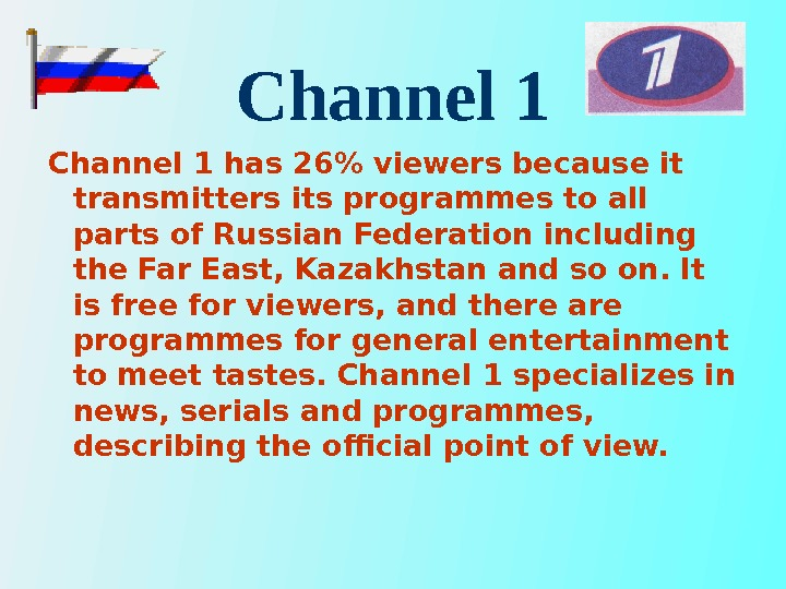 Channel 1 has 26 viewers because it transmitters its programmes to all parts of Russian Federation