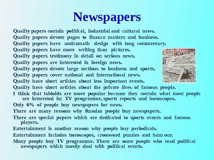 Newspapers Quality papers contain political,  industrial and cultural news. Quality papers devote pages to finance