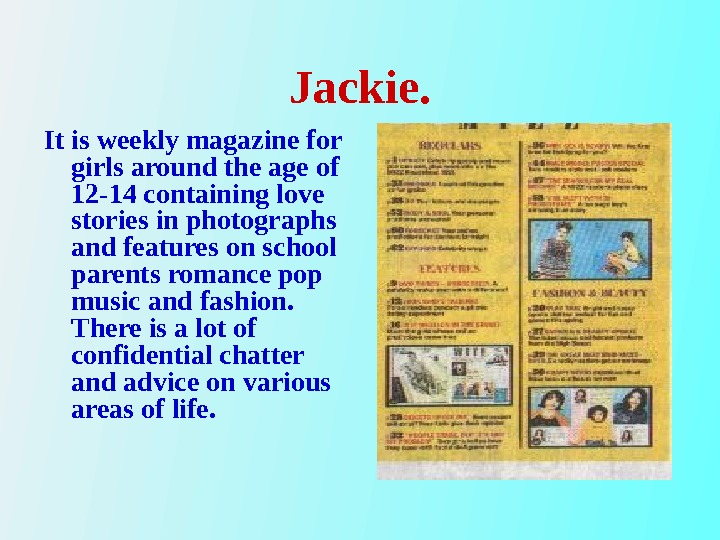 Jackie. It is weekly magazine for girls around the age of 12 -14 containing love stories