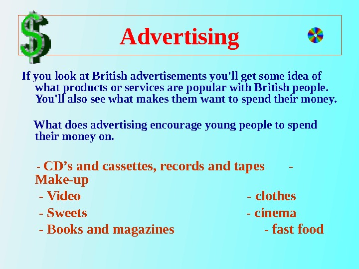 Advertising  If you look at British advertisements you'll get some idea of what products or