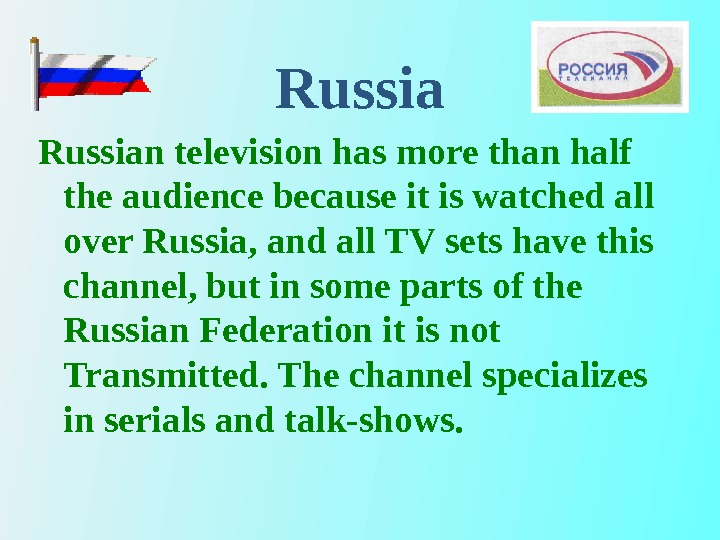 Russian television has  more th а n half the audience because it is watched all