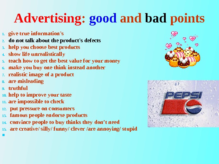 Advertising :  good and bad points 1. give true information's    2. do
