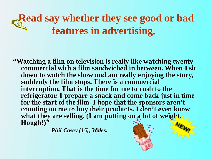 "Read say whether they see good or bad features in advertising.  "" Watching a film"