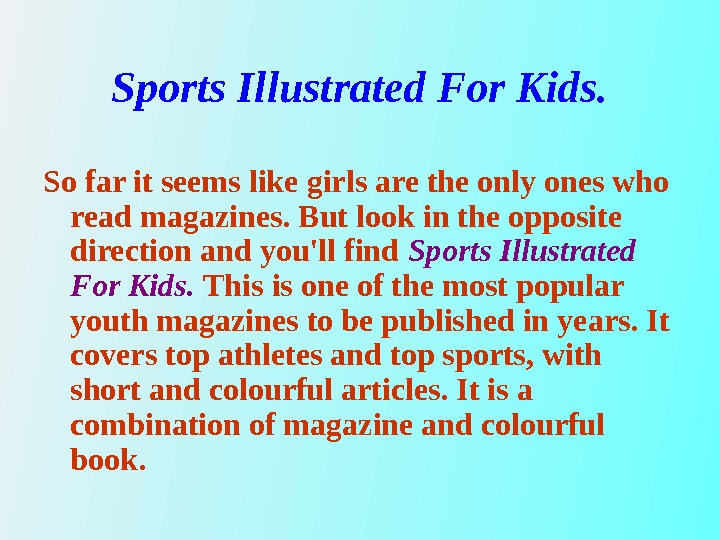 Sports Illustrated For Kids. So far it seems like girls are the only ones who read