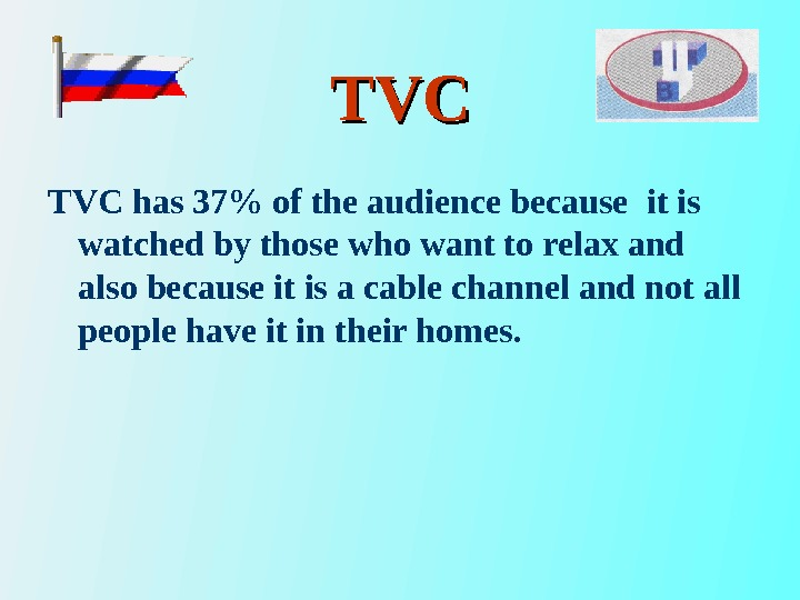 TVCTVC has 37 of the audience because it is watched by those who want to relax