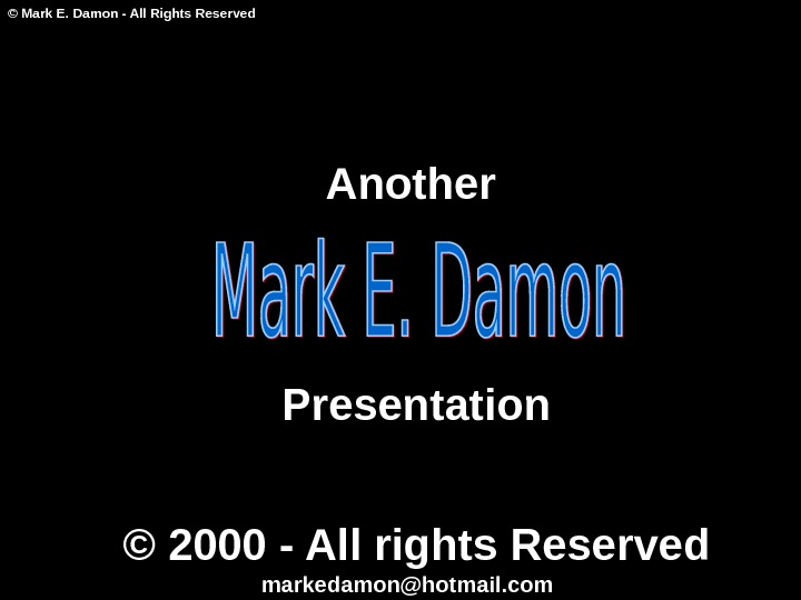 © Mark E. Damon - All Rights Reserved Another Presentation © 2000 - All rights Reserved