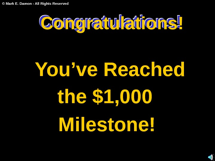 © Mark E. Damon - All Rights Reserved Congratulations! You've Reached the $1, 000 Milestone!Congratulations!