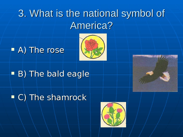 3. What is the national symbol of America?  A) The rose B) The bald eagle