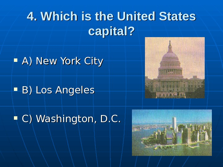 4. Which is the United States capital?  A) New York City B) Los Angeles C)
