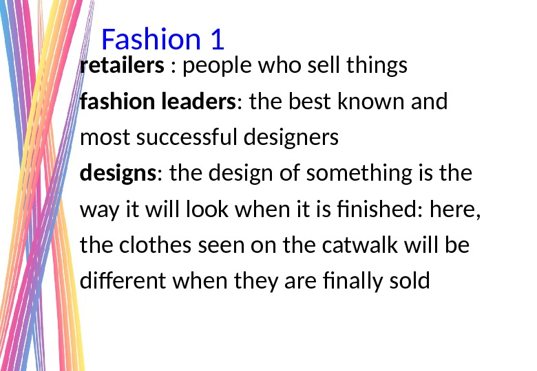 Fashion 1 retailers : people who sell things fashion leaders : the best known and most