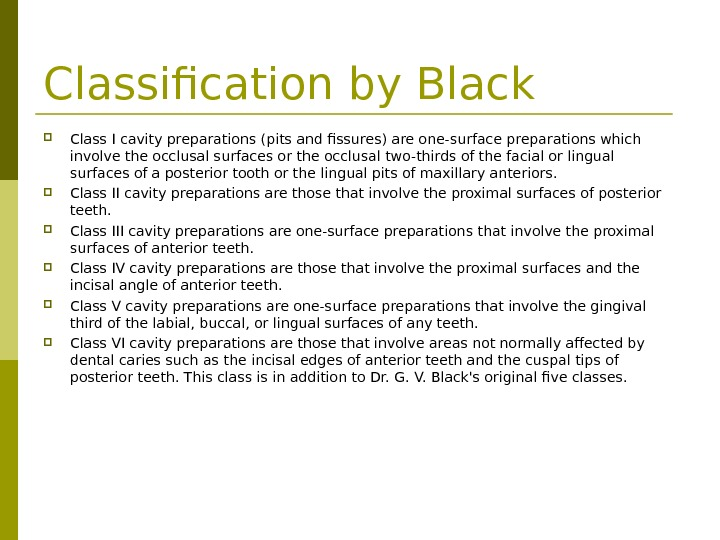 Classification by Black Class I cavity preparations (pits and fissures) are one-surface preparations which