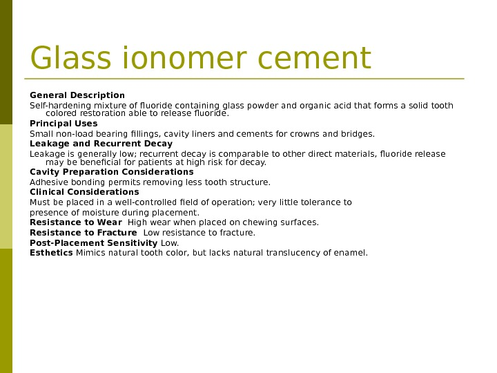 Glass ionomer cement General Description  Self-hardening mixture of fluoride containing glass powder and