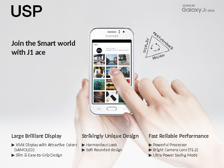 Join the Smart world with J 1 ace Large Brilliant Display ▶ Vivid Display with Attractive