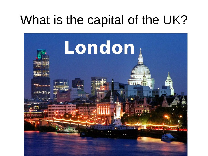 What is the capital of the UK? Birmingham Manchester London Edinburgh London