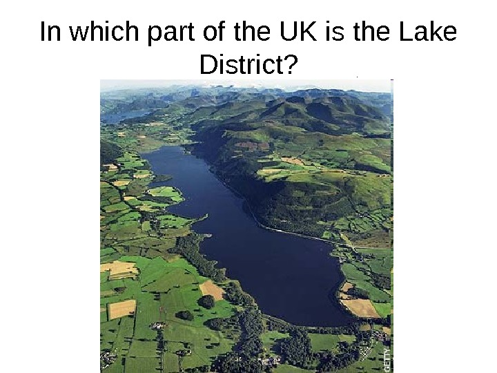 In which part of the UK is the Lake District?  England  Wales