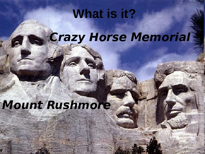 Mount Rushmore What is it? Crazy Horse Memorial