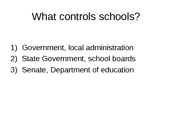 What controls schools? 1) Government, local administration 2) State Government, school boards 3) Senate,