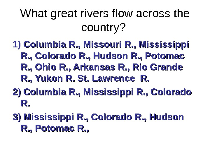 What great rivers flow across the country?  1)  Columbia R. , Missouri