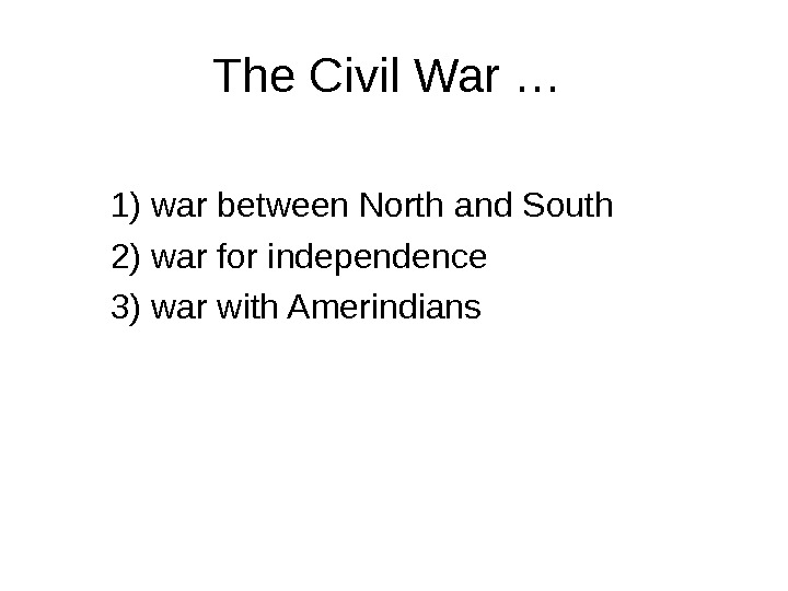 The Civil War …  1) war between North and South 2) war for