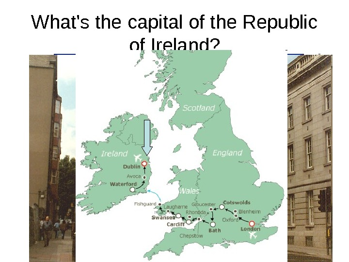 What's the capital of the Republic of Ireland?  Cardif  Dublin  London
