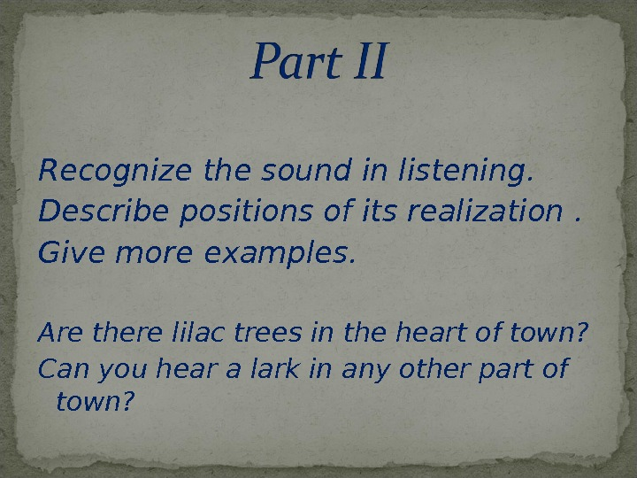Recognize the sound in listening. Describe positions of its realization. Give more examples. Are there lilac