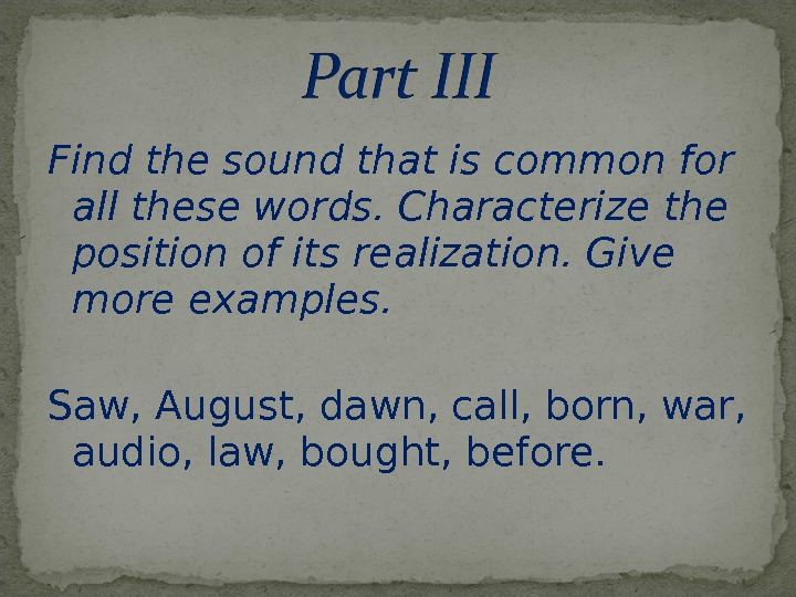 Find the sound that is common for all these words. Characterize the position of its realization.