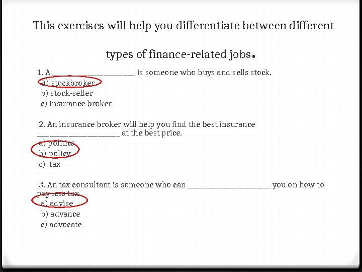 This exercises will help you differentiate between different  types of finance-related jobs. 1. A