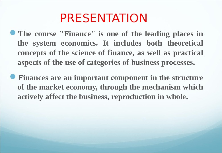 PRESENTATION The course Finance is one of the leading places in the system economics.