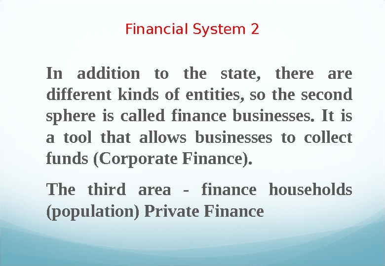 Financial System 2 In addition to the state,  there are different kinds of entities,