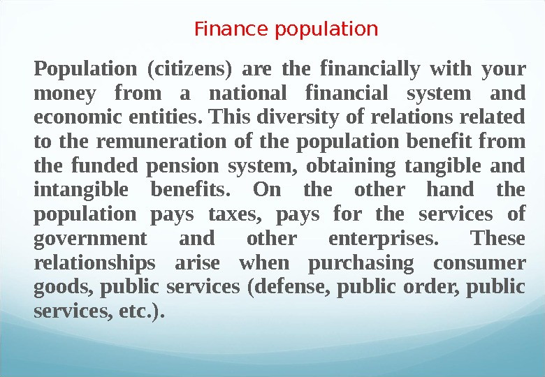 Finance population Population (citizens) are the financially with your money from a national financial system and