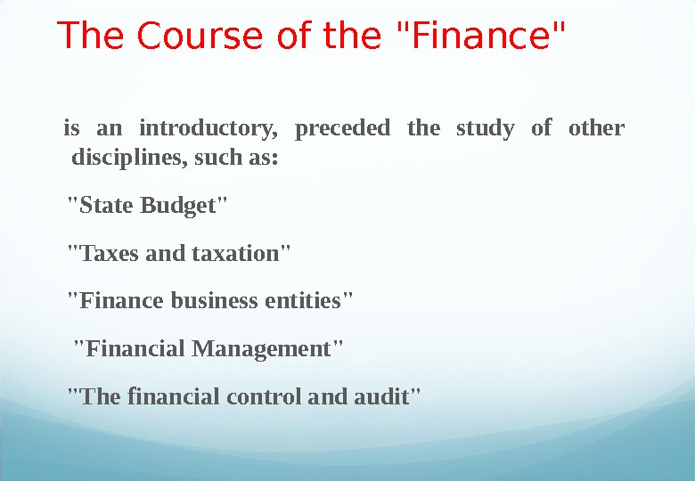 The Course of the Finance  is an introductory,  preceded the study of other disciplines,