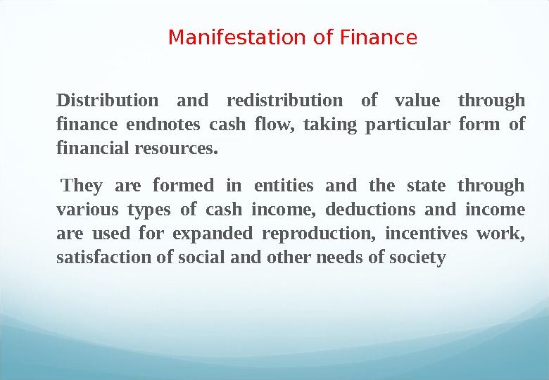 Manifestation of Finance Distribution and redistribution of value through finance endnotes cash flow,  taking particular