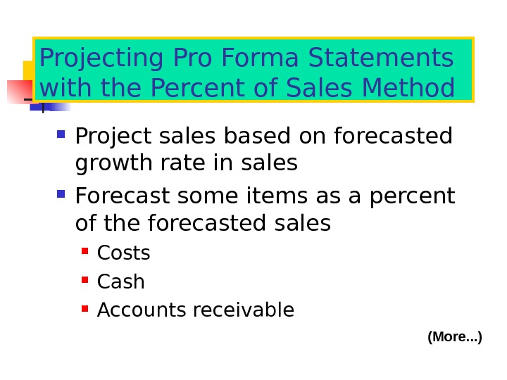 Projecting Pro Forma Statements with the Percent of Sales Method Project sales based on forecasted growth