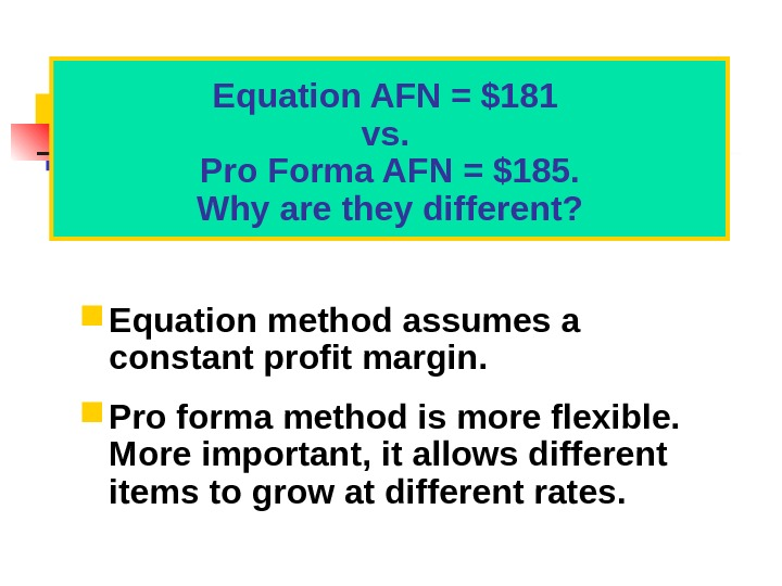 Equation method assumes a constant profit margin.  Pro forma method is more flexible.