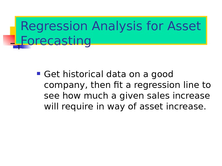Regression Analysis for Asset Forecasting Get historical data on a good company, then fit a regression